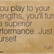 Play to your strengths quote