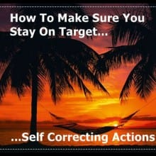 How to make sue you stay on target... self correcting actions